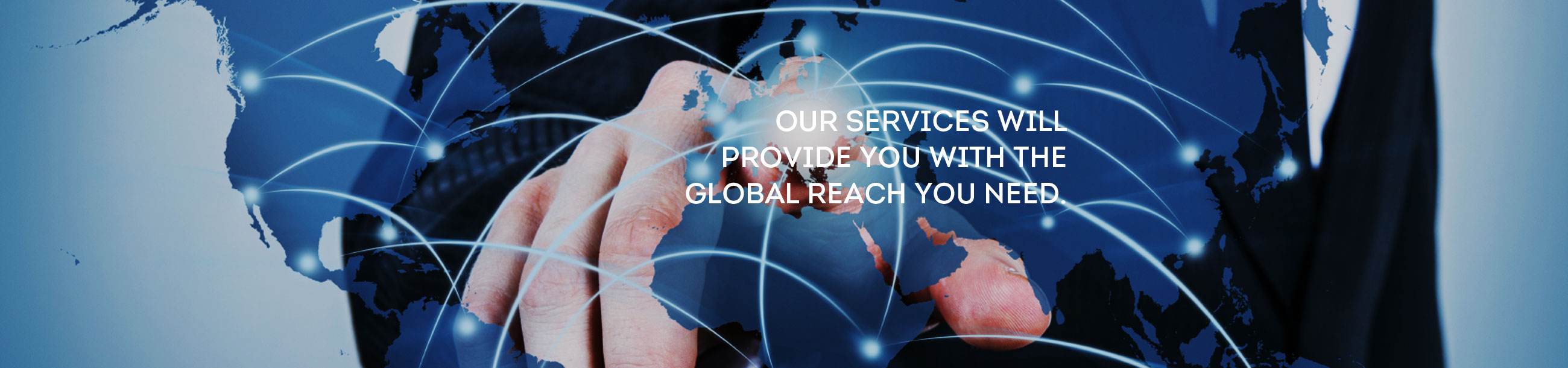 Our Services Will Provide Your With Global Reach You Need